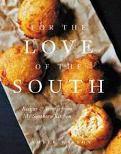 For the Love of the South: Recipes and Stories from My Southern Kitchen