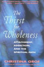The Thirst for Wholeness: Attachment, Addiction, and the Spiritual Path