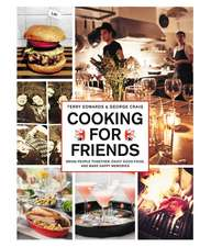 Cooking for Friends: Bring People Together, Enjoy Good Food, and Make Happy Memories