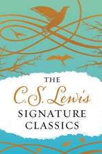 The C. S. Lewis Signature Classics (Gift Edition): An Anthology of 8 C. S. Lewis Titles