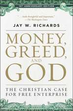 Money, Greed, and God 10th Anniversary Edition: The Christian Case for Free Enterprise