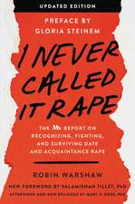 I Never Called It Rape - Updated Edition: The Ms. Report on Recognizing, Fighting, and Surviving Date Rape