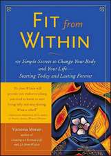 Fit from Within:  101 Simple Secrets to Change Your Body and Your Life - Starting Today and Lasting Forever