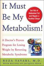It Must Be My Metabolism!:  A Doctor's Proven Program for Losing Weight by Reversing Metabolic Syndrome