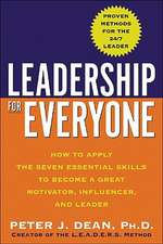 Leadership for Everyone:  How to Apply the Seven Essential Skills to Become a Great Motivator, Influencer, and Leader