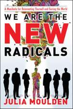 We Are the New Radicals: A Manifesto for Reinventing Yourself and Saving the World