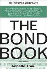 The Bond Book, Third Edition: Everything Investors Need to Know About Treasuries, Municipals, GNMAs, Corporates, Zeros, Bond Funds, Money Market Funds, and More