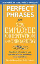 Perfect Phrases for New Employee Orientation and Onboarding:  Hundreds of Ready-To-Use Phrases to Train and Retain Your Top Talent