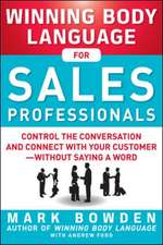 Winning Body Language for Sales Professionals:   Control the Conversation and Connect with Your Customer—without Saying a Word
