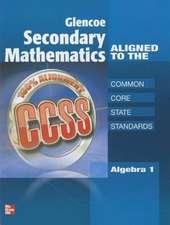 Glencoe Secondary Mathematics to the Common Core State Standards, Algebra 1:  Modern Times