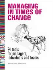 Managing in Times of Change: 24 Tools for Managers, Individuals and Teams (UK Edition)