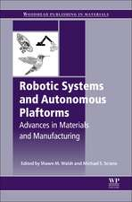 Robotic Systems and Autonomous Platforms: Advances in Materials and Manufacturing