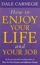 Carnegie, D: How To Enjoy Your Life And Job
