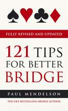 121 Tips for Better Bridge Fully Revised and Updated:  Real Voices from the Front Line