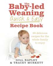Rapley, G: The Baby-led Weaning Quick and Easy Recipe Book