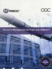 Râussir le management de projet avec PRINCE2 [French print version of Managing successful projects with PRINCE2]