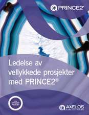 Ledelse av Vellykkede Prosjekter med PRINCE2  (Norwegian print version of Managing successful projects with PRINCE2)