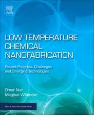 Low Temperature Chemical Nanofabrication: Recent Progress, Challenges and Emerging Technologies