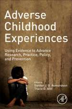 Adverse Childhood Experiences: Using Evidence to Advance Research, Practice, Policy, and Prevention