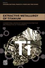 Extractive Metallurgy of Titanium: Conventional and Recent Advances in Extraction and Production of Titanium Metal