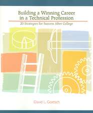 Building a Winning Career in a Technical Profession:  20 Strategies for Success After College
