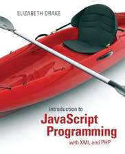 Introduction to JavaScript Programming with XML and PHP:  Creating Dynamic and Interactive Web Pages