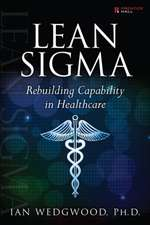 Lean SIGMA--Rebuilding Capability in Healthcare:  Making Sense of Data with Analytics