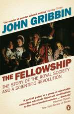 The Fellowship: The Story of the Royal Society and a Scientific Revolution