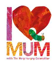 I Love Mum with The Very Hungry Caterpillar