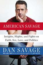 American Savage: Insights, Slights, and Fights on Faith, Sex, Love and Politics