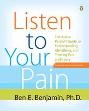 Listen to Your Pain:  The Active Person's Guide to Understanding, Identifying, and Treating Pain and Injury