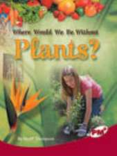Where Would We Be Without Plants PM Plus NonFiction Level 27&28 Ruby: Our Changing Environment