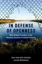 In Defense of Openness: Why Global Freedom Is the Humane Solution to Global Poverty