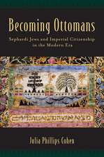 Becoming Ottomans: Sephardi Jews and Imperial Citizenship in the Modern Era