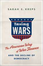 Taxing Wars: The American Way of War-Paying and the Decline of Democracy