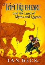 Tom Trueheart & The Land of Myths & Legends