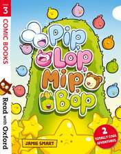 Read with Oxford: Stage 3: Comic Books: Pip, Lop, Mip, Bop