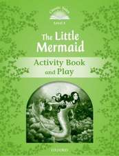 Classic Tales Second Edition: Level 3: The Little Mermaid Activity Book & Play