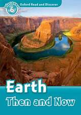 Oxford Read and Discover: Level 6: Earth Then and Now