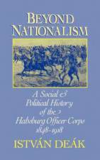 Beyond Nationalism: A Social and Political History of the Habsburg Officer Corps 1848-1918
