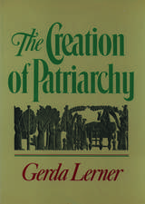 The Creation of Patriarchy: The Origins of Women's Subordination. Women and History, Volume 1