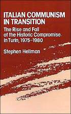 Italian Communism in Transition: The Rise and Fall of the Historic Compromise in Turin, 1975-1980