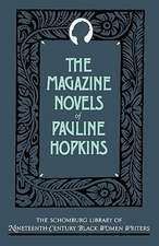 The Magazine Novels of Pauline Hopkins: (Including Hagar's Daughter, Winona, and Of One Blood)