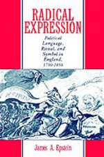 Radical Expression: Political Language, Ritual, and Symbol in England, 1790-1850