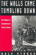 The Walls Came Tumbling Down: The Collapse of Communism in Eastern Europe