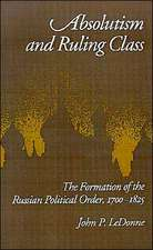 Absolutism and Ruling Class: The Formation of the Russian Political Order, 1700-1825
