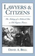 Lawyers and Citizens: The Making of a Political Élite in Old Regime France