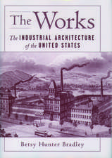 The Works: The Industrial Architecture of the United States
