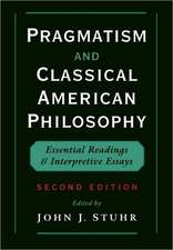 Pragmatism and Classical American Philosophy: Essential Readings and Interpretive Essays