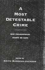 A Most Detestable Crime: New Philosophical Essays on Rape
